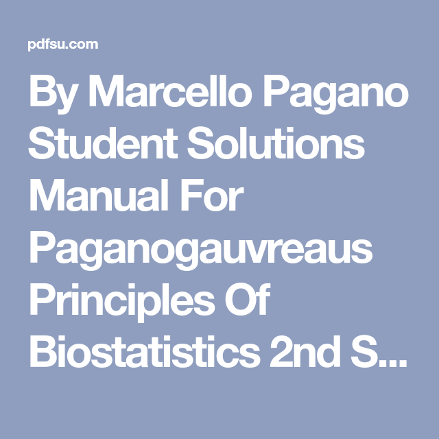 By Marcello Pagano Student Solutions Manual For Paganogauvreaus Principles Of Biostatistics 2nd Second Edition Book Review Free Solutions Principles Student