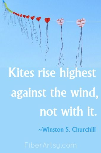 Kites Rise Highest Against the Wind Kite quotes