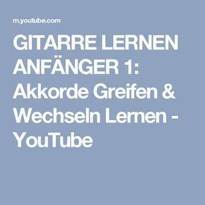 GITARRE LERNEN ANFÄNGER 1: Akkorde Greifen & Wechseln Lernen – YouTube – Claudia Mondelli