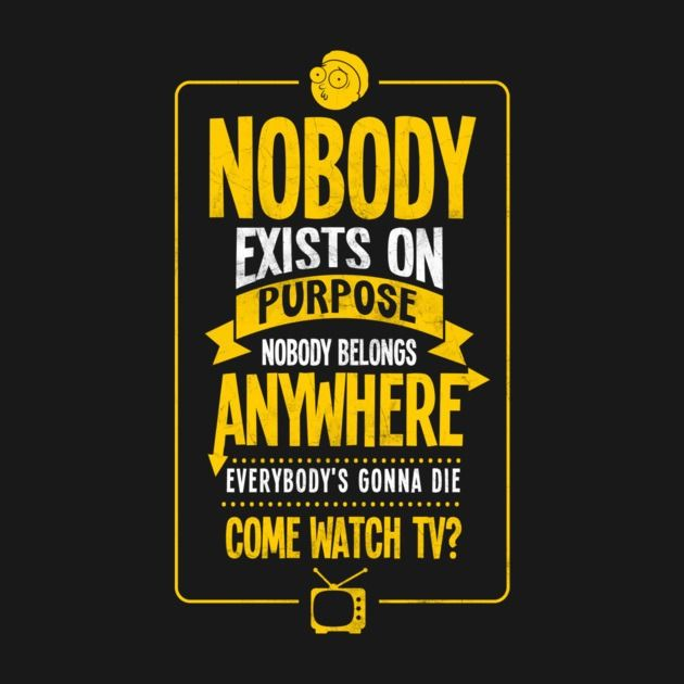Rick And Morty Quotes Rick And Morty Quotes Nobody Exists On Purpose  Google Search