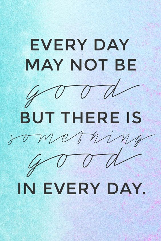 Every Day May Not Be Good But There Is Something In