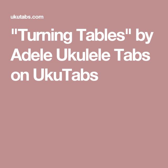 Turning Tables By Adele Ukulele Tabs On Ukutabs Ukulele In 2018