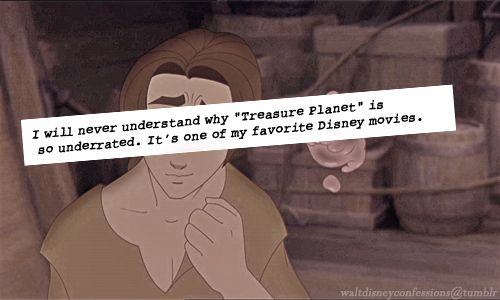 """""""I will never understand why 'Treasure Planet' is so underrated. It's one of my favorite Disney Movies."""""""