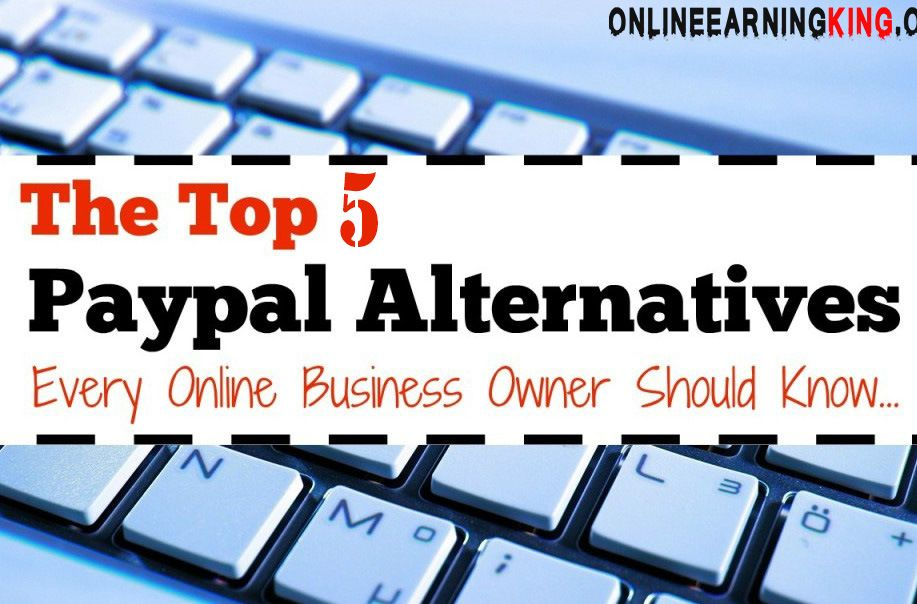 Best 5 PayPal Alternative Payment Methods Online earning