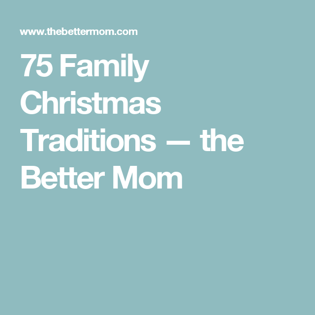 75 Family Christmas Traditions — the Better Mom