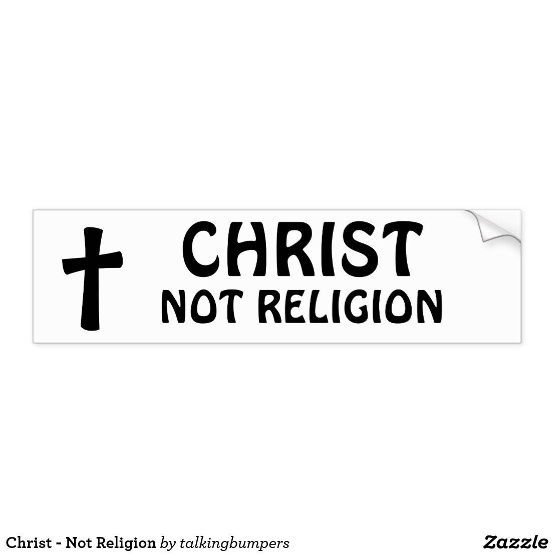 Christ not religion bumper sticker christianity is not a christ not religion bumper sticker christianity is not a religion but a faith biocorpaavc