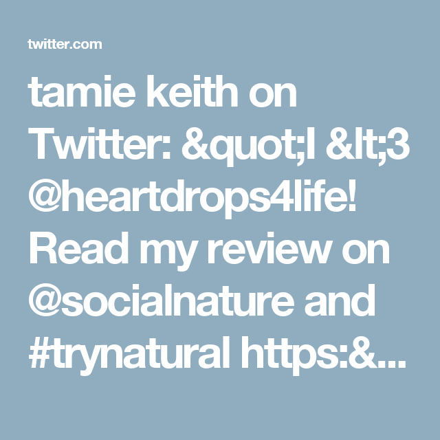 "tamie keith on Twitter: ""I <3 @heartdrops4life! Read my review on @socialnature and #trynatural https://t.co/vBPaI2TmMj"""