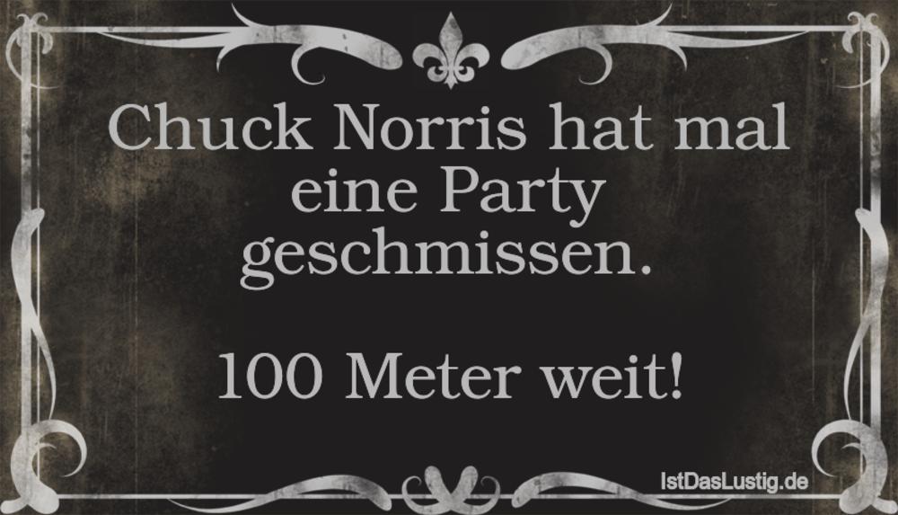 chuck norris sprüche Chuck Norris hat mal eine Party geschmissen. 100 Meter weit  chuck norris sprüche