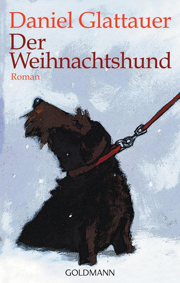Daniel Glattauer Der Weihnachtshund The Christmas Dog Weihnachtshund Der Weihnachtshund Bucher Romane