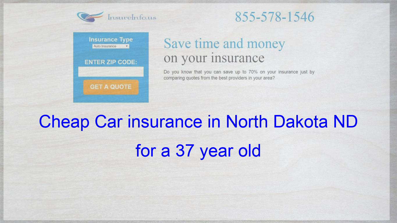 Cheap Car Insurance In North Dakota Nd For A 37 Year Old
