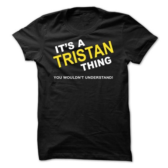 Its A Tristan Thing - #gift basket #creative gift. GET IT => https://www.sunfrog.com/Names/Its-A-Tristan-Thing-dnayd.html?68278