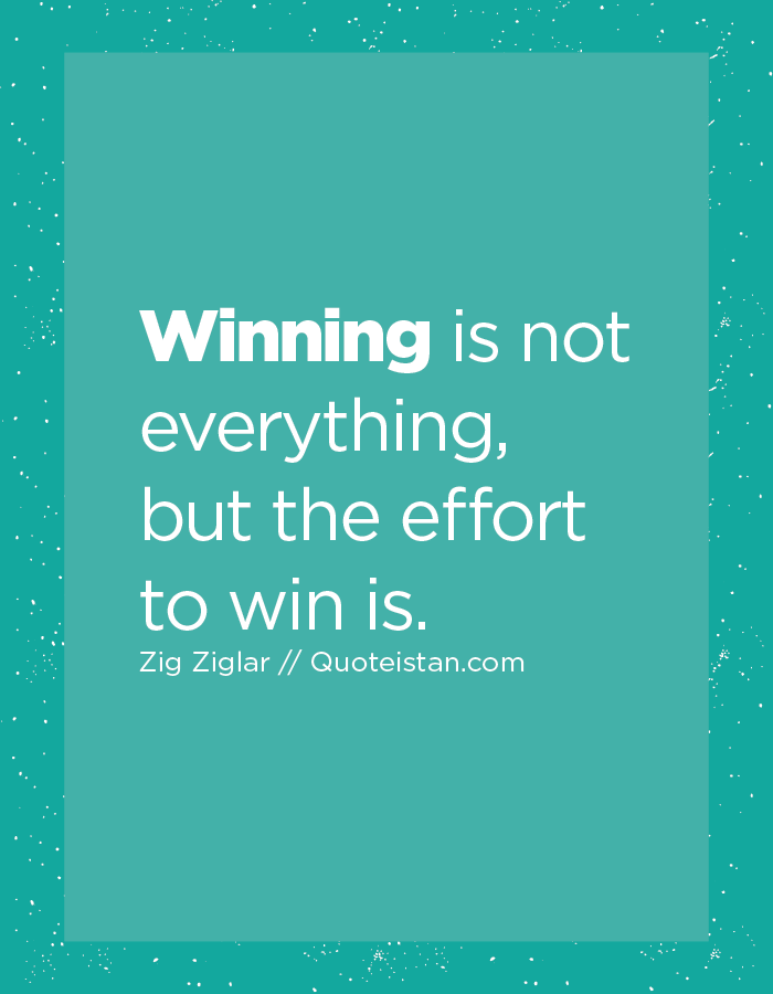 Winning Is Not Everything But The Effort To Win Is Winner Quotes Inspirational Quotes Effort