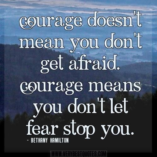 Courage quotes fear quotes courage doesnt mean you dont get afraid