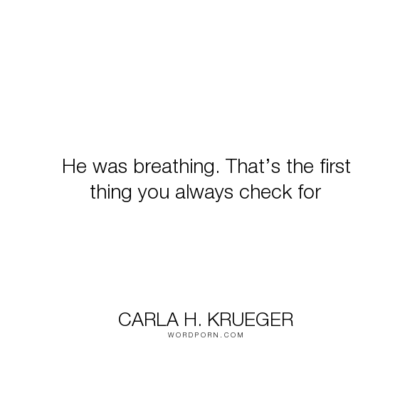 """Carla H. Krueger - """"He was breathing. That�s the first thing you always check for"""". poverty, inequality, drugs, illness, professional, unconscious, carla-h-krueger, social-worker"""