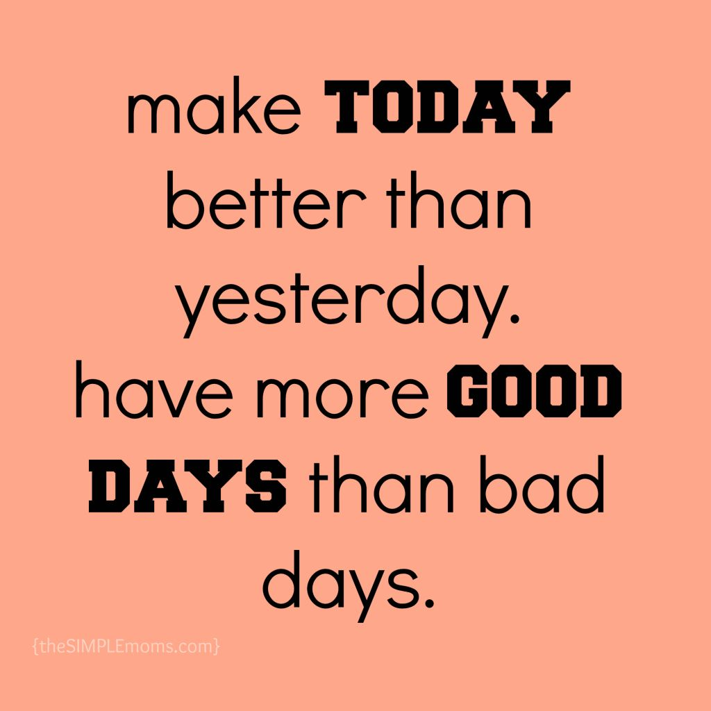 Make Today Better Than Yesterday Have More Good Days Than Bad Days Wwsponsored Weightwatchers Yesterday Quotes Better Than Yesterday Yesterday
