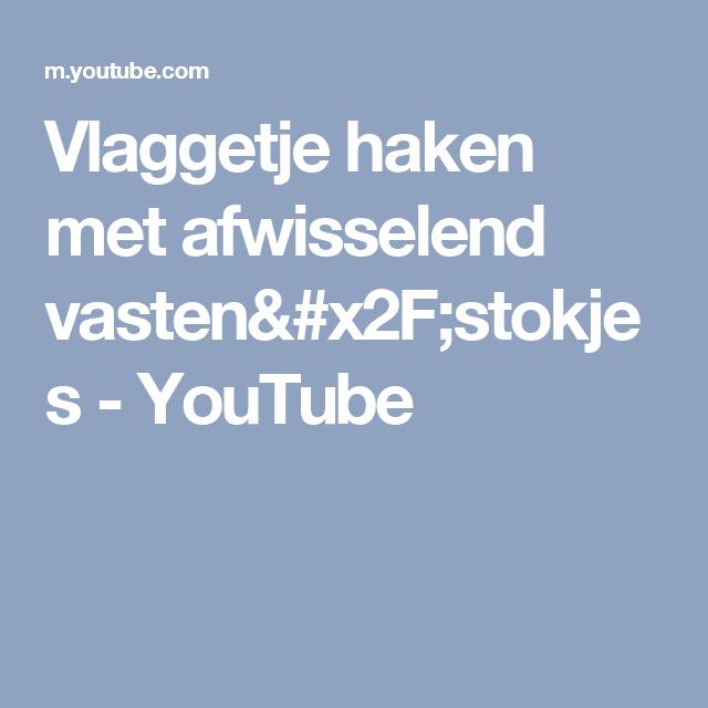 Vlaggetje Haken Met Afwisselend Vastenstokjes Youtube Brei En