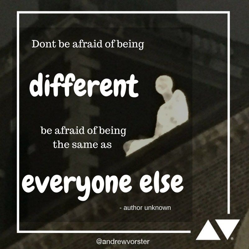 Quote Different Don T Be Afraid Of Being Different Be Afraid Of Being The Same As Everyone Else Quotable Quotes Inspirational Quotes Quotes To Live By