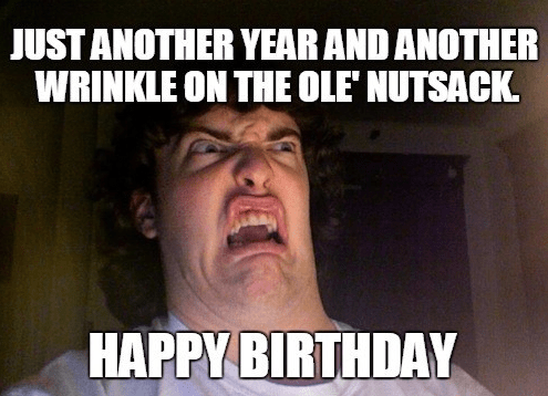 Happy Birthday Meme For Her Happybirthdayforher Funny Happy Birthday Meme Happy Birthday For Him Inappropriate Birthday Memes
