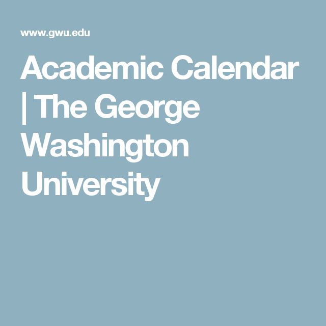 Academic Calendar The George Washington University George Washington University Health Policy Academic Calendar