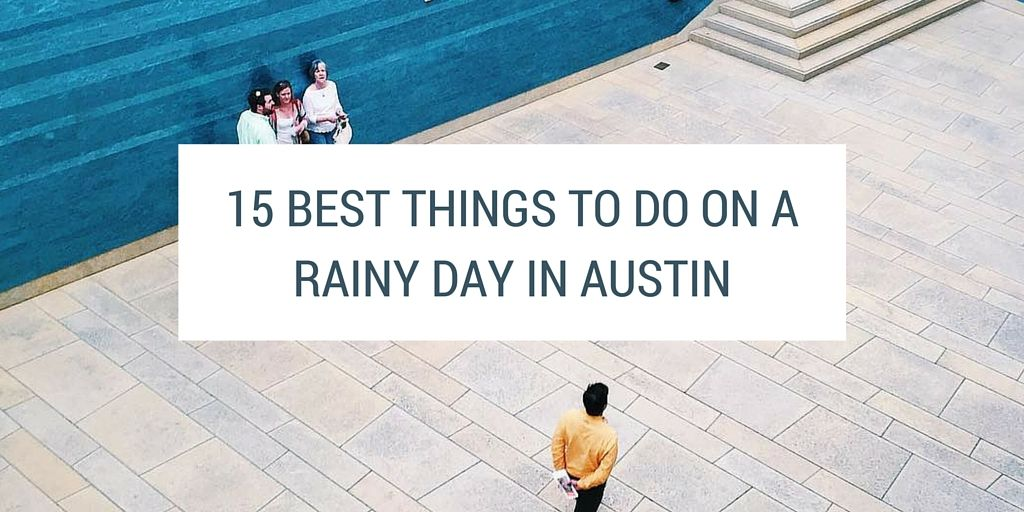 15 Best Things To Do On A Rainy Day In Austin