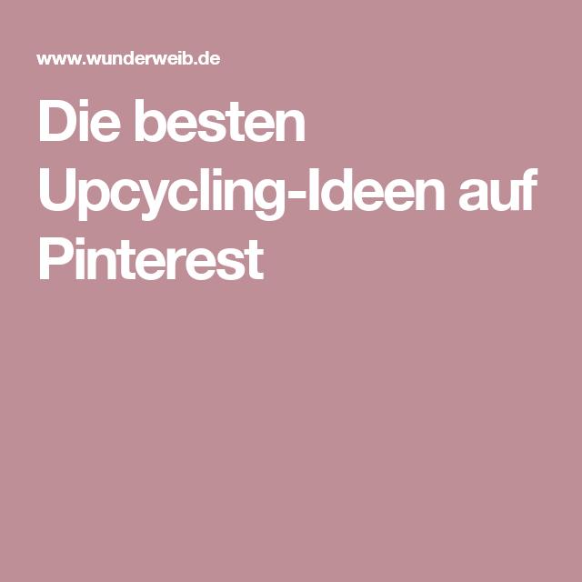 Die besten Upcycling-Ideen auf Pinterest