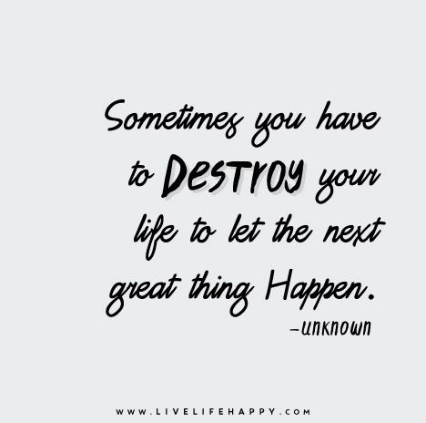 Good Sometimes You Have To Destroy Your Life To Let The Next Great Thing Happen. Design