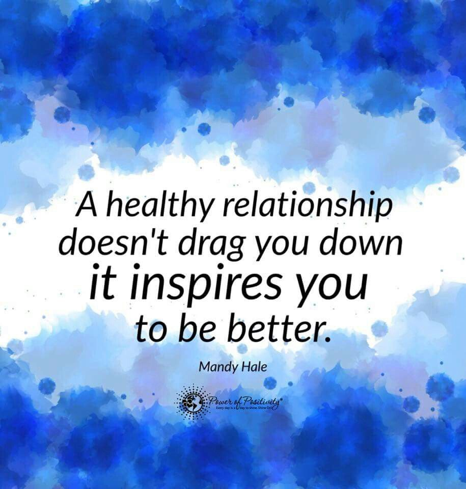 a healthy relationship doesn t drag you down it inspires you to be a healthy relationship doesn t drag you down it inspires you to be better