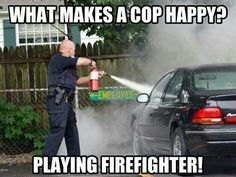 Funny Cop Vs Firefighter Memes Google Search Firefighter Humor
