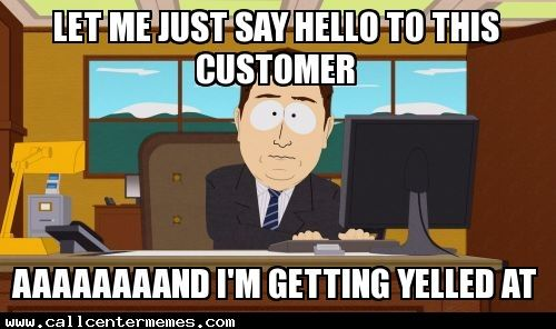 Funny Memes Of Work : Aaaaaand i m getting yelled at callcentermemes