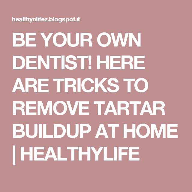 BE YOUR OWN DENTIST! HERE ARE TRICKS TO REMOVE TARTAR BUILDUP AT HOME | HEALTHYLIFE