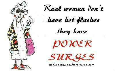 Real Women Don T Have Hot Flashes They Have Power Surges Quote Maxine Funny Quotes Maxine Humor