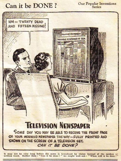"""It may not be very long before the news is broadcast by vision instead of the written word."""