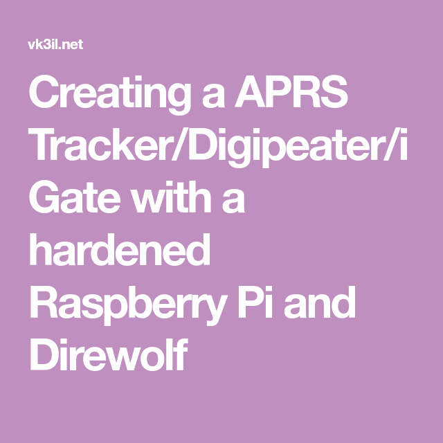 Creating a APRS Tracker/Digipeater/iGate with a hardened
