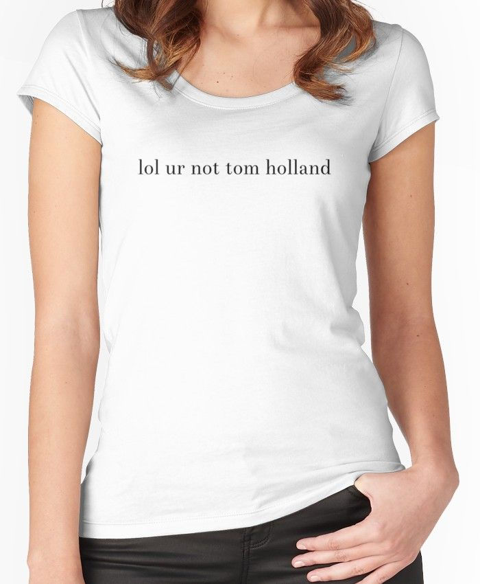 c112e189 lol ur not tom holland | Women's Fitted Scoop T-Shirt | Products ...
