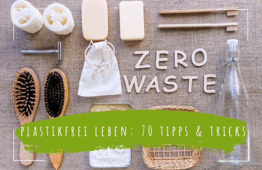 Vivir sin plásticos en la vida cotidiana sin basura – 70 consejos y trucos