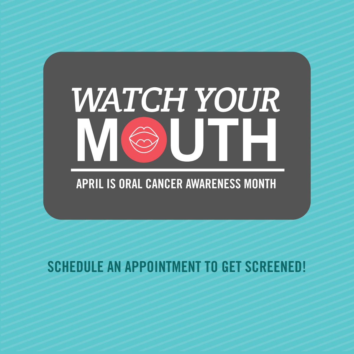 WATCH YOUR MOUTH! April is Oral Cancer Awareness Month, so