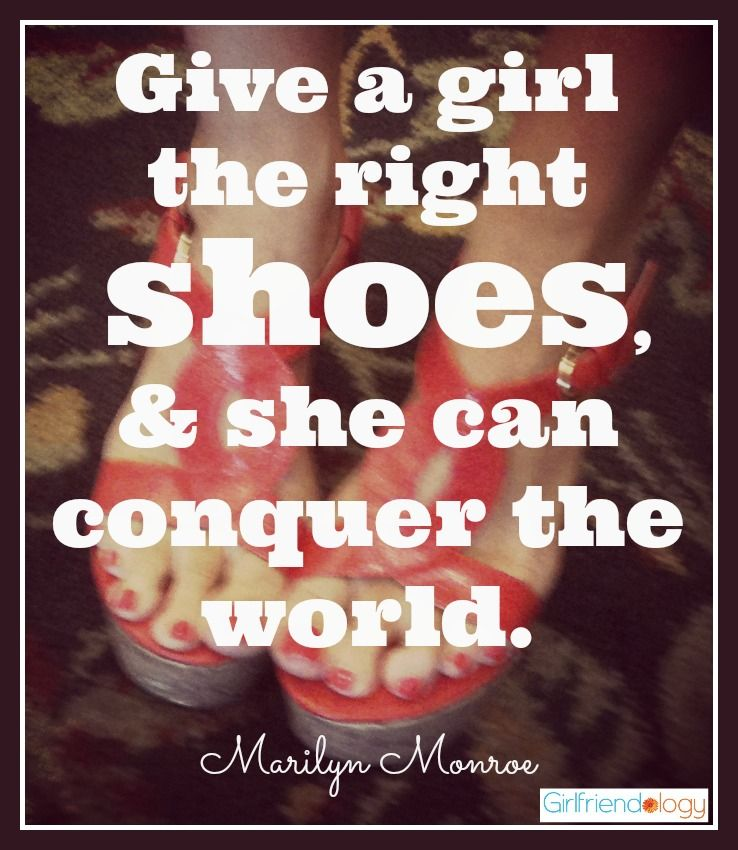 Give A Girl The Right Shoes U0026 She Can Conquer The World. Marilyn Monroe  Quote