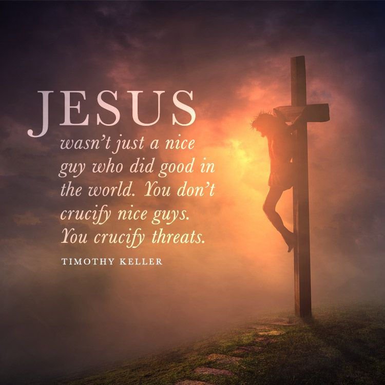 Jesus Wasn T Just A Nice Guy Who Did Good In The World Sermonquotes Jesus Fun Things To Do Timothy Keller Quotes
