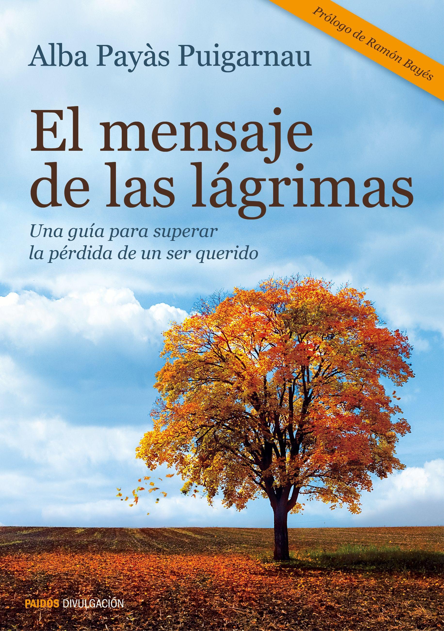 """El mensaje de las lágrimas: una guía para superar la perdida de un ser  querido"""". Autora: Alba Payàs. Una guía clara y sencilla para afrontar el  dolor de la ..."""