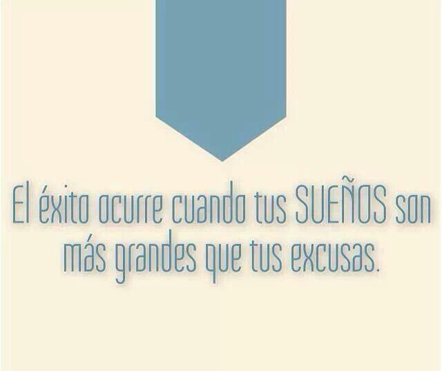 Hay que dejar las excusas atras y moverse hacia tus sueños