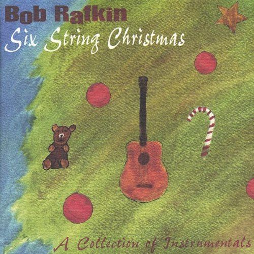 Bob Rafkin - Six String Christmas