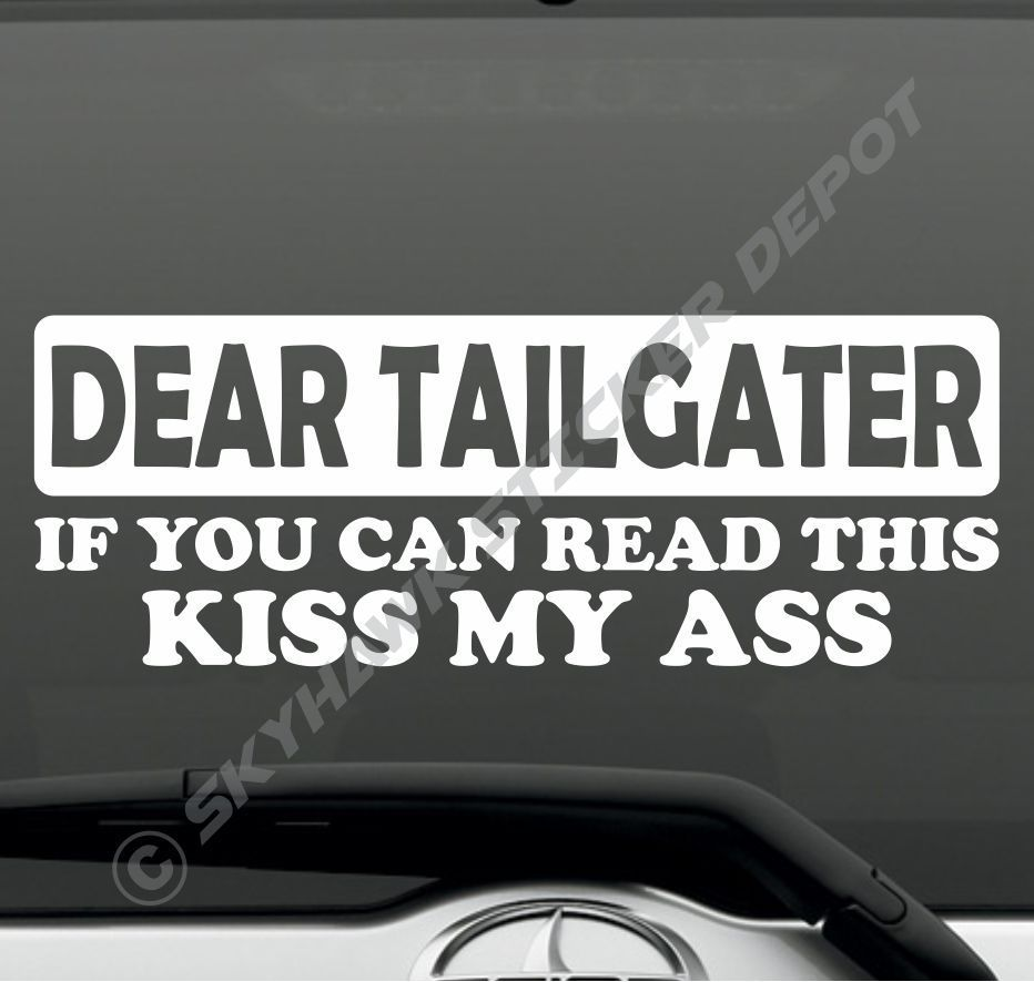 Dear tailgater kiss my ass funny car bumper sticker vinyl decal honda jdm jeep
