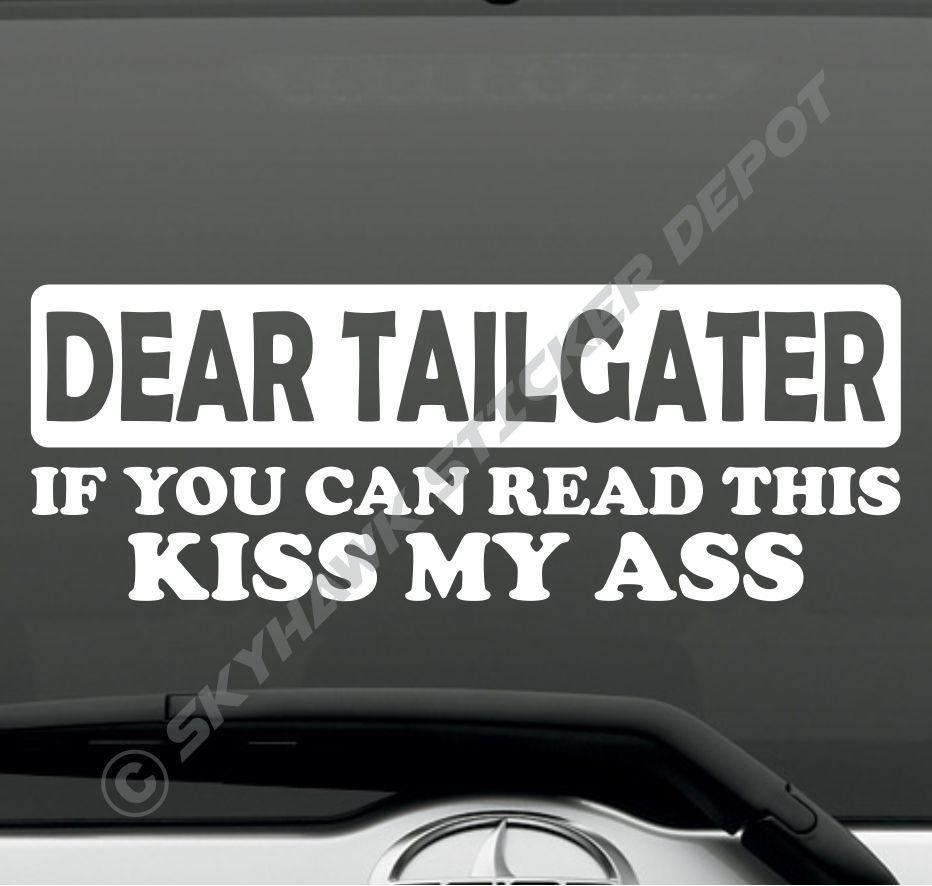 Dear tailgater kiss my ass funny car bumper sticker vinyl decal honda jdm jeep