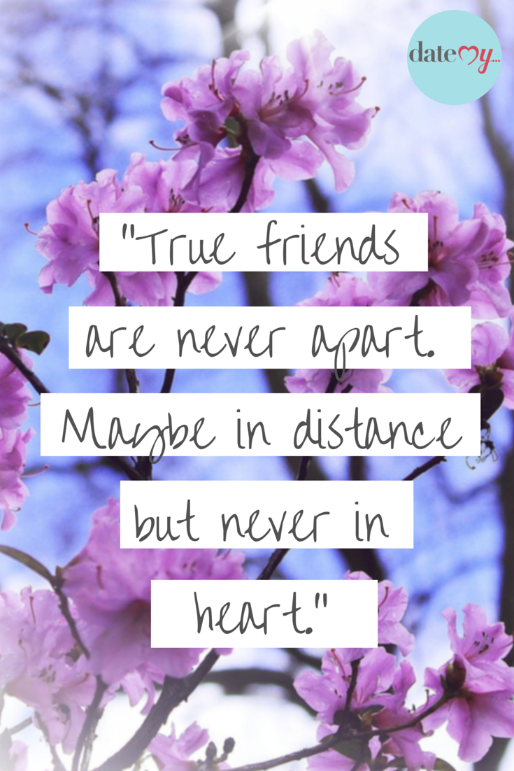 True Friends Are Never Apart Maybe In Distance But Never In Heart Quotes Friend Quotes Distance Quotes About Moving On From Friends Friends Leaving Quotes