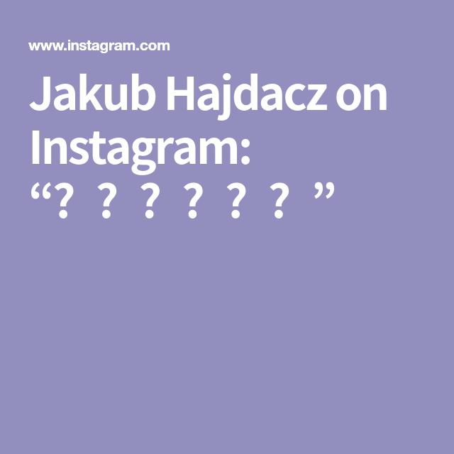 Jakub Hajdacz On Instagram Instagram Screenshots