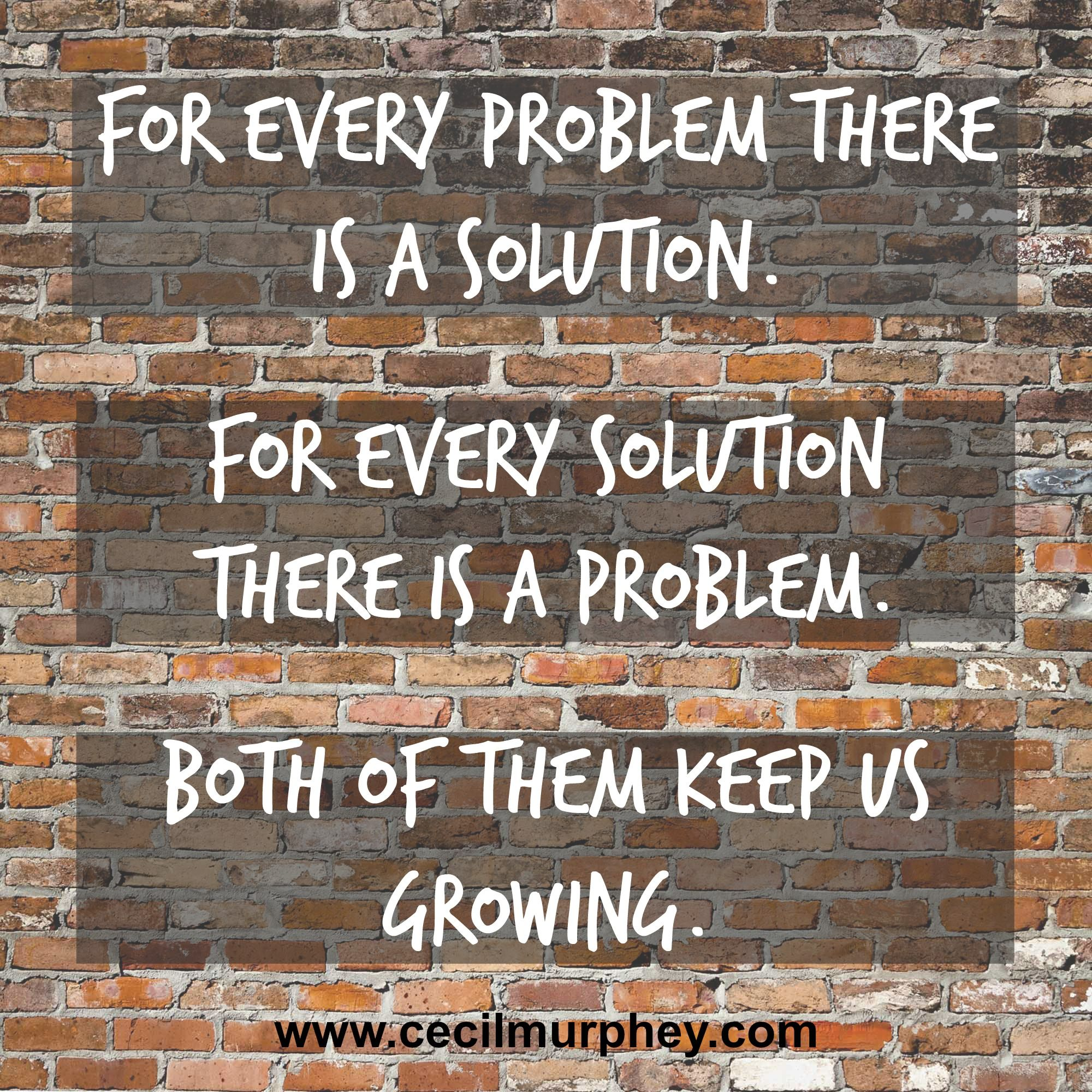 For Every Problem There Is A Solution For Every Solution There Is A Problem Both Of Them Keep Us Growing Simple Life Quotes True Interesting Facts Survivor