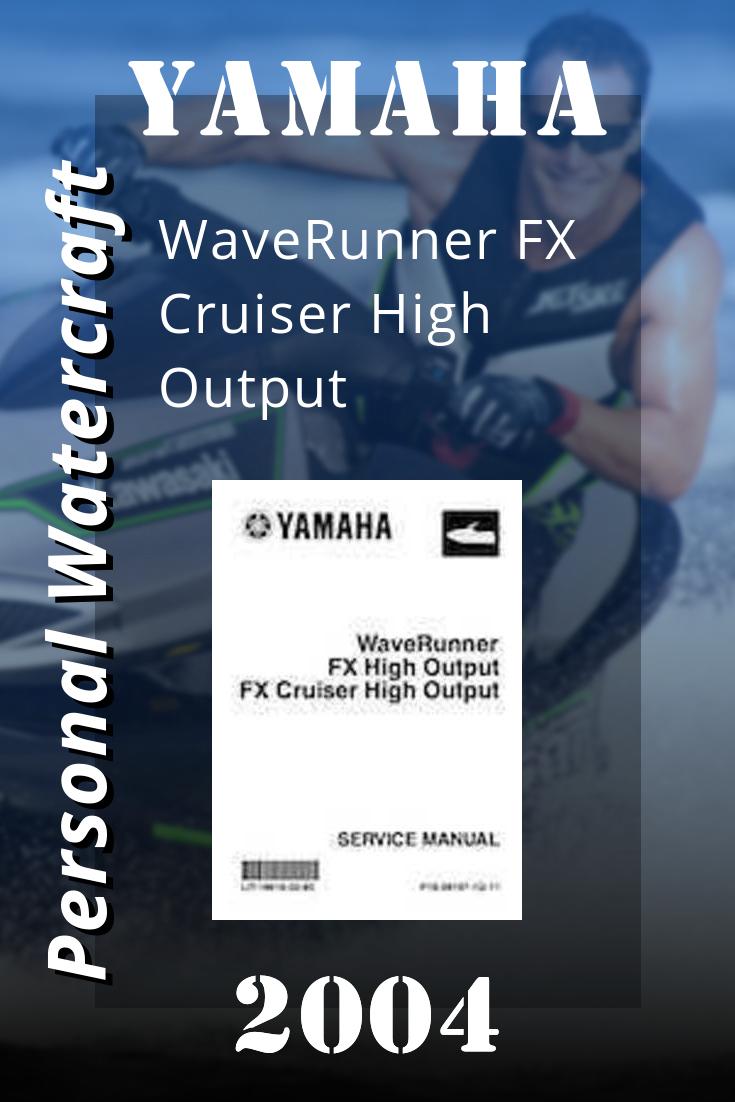 2004 Yamaha Waverunner Fx Cruiser High Output Service Repair Manual Yamaha Waverunner Repair Manuals Waverunner