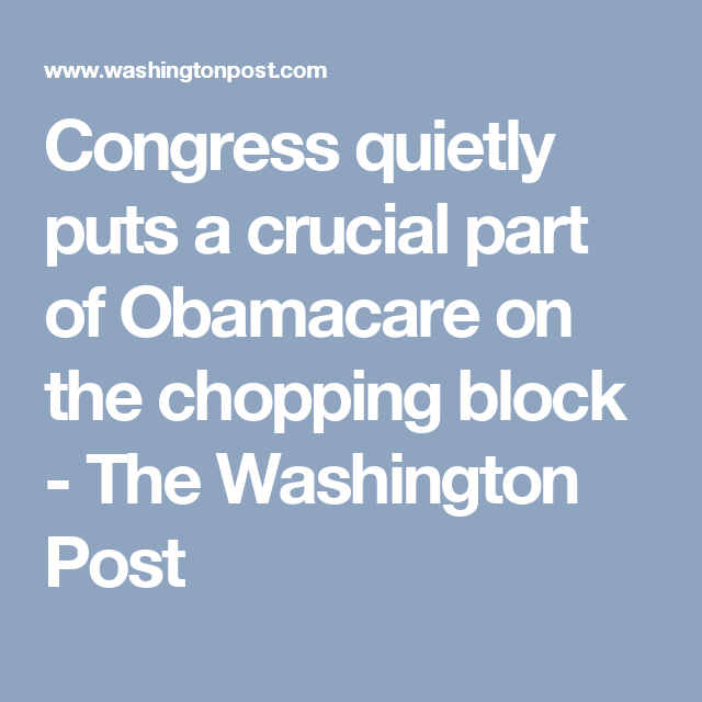 Congress quietly puts a crucial part of Obamacare on the chopping block - The Washington Post