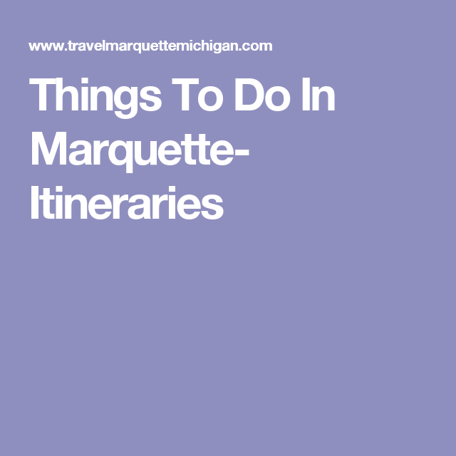Things To Do In Marquette- Itineraries