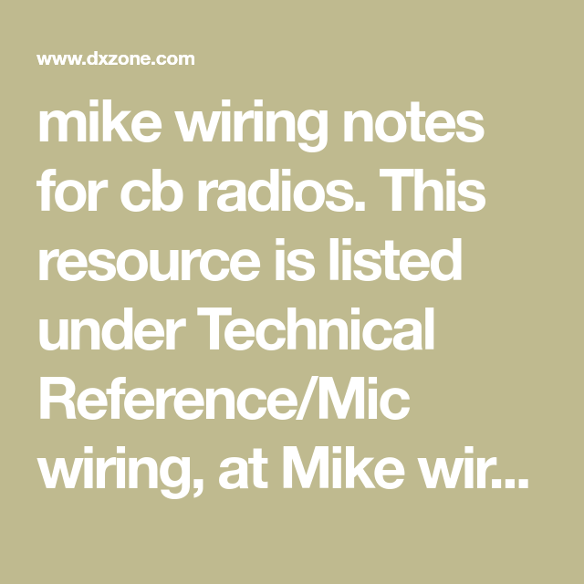 mike wiring notes for cb radios  this resource is listed under technical  reference/mic wiring, at mike wiring guide resource page via dxzone com ham  radio